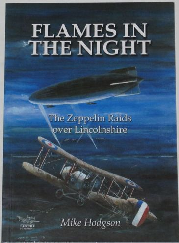 Flames in the Night - The Zeppelin Raids over Lincolnshire, by Mike Hodgson